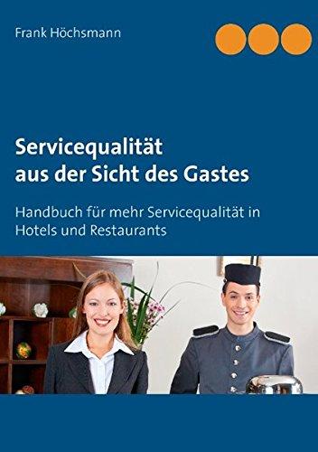 Servicequalität aus der Sicht des Gastes: Handbuch für mehr Servicequalität im Hotel und Restaurant