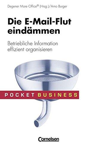 Pocket Business: Die E-Mail-Flut eindämmen: Betriebliche Information effizient organisieren