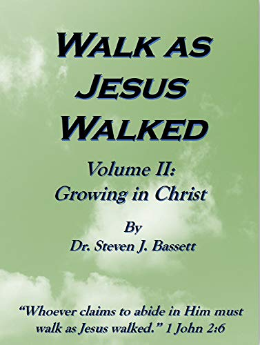Walk as Jesus Walked - Volume II: Growing in Christ