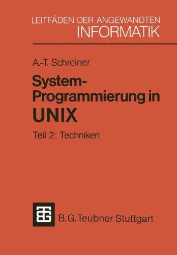 System-Programmierung in UNIX: Teil 2: Techniken (XLeitfden der angewandten Informatik) (German Edition)