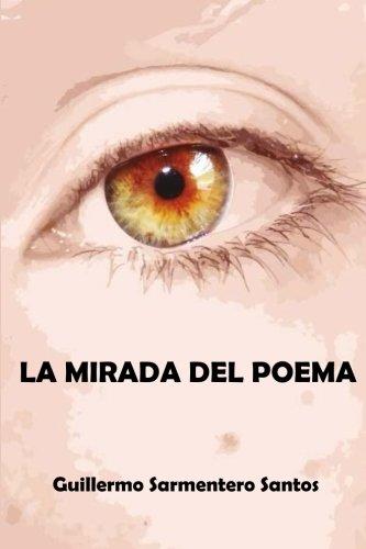 La Mirada del Poema: Poemario de 50 poemas y 20 haikus - senryus: Amazon.es: Sarmentero Santos, Guillermo, Diez Rebollo, Vanessa: Libros