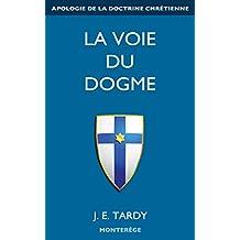 La voie du Dogme: Témoignage de Foi (French Edition)