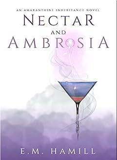 Nectar and Ambrosia (An Amaranthine Inheritance Novel Book 1)