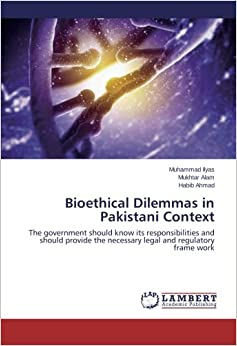 Book Bioethical Dilemmas in Pakistani Context: The government should know its responsibilities and should provide the necessary legal and regulatory frame work