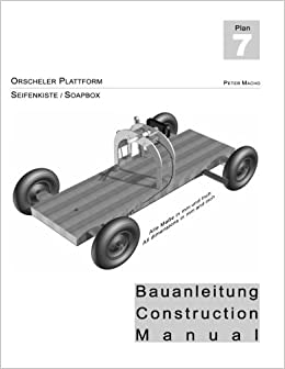 Peter Macho - Orscheler Plattform - Seifenkisten Bauanleitung Dt./engl.: Soapbox Construction Manual Ger./engl.