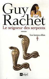 Les larmes d'Isis, Tome 1 : Le seigneur des serpents par Guy Rachet