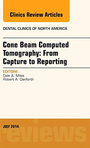 D.o.w.n.l.o.a.d Cone Beam Computed Tomography: From Capture to Reporting, An Issue of Dental Clinics of North Americ KINDLE