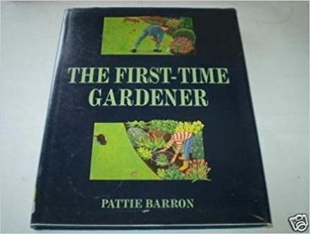 The First Time Gardener: Amazon.co.uk: Pattie Barron: 9781850297116: Books