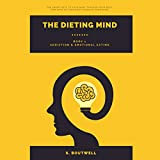 Addiction & Emotional Eating: The Dieting Mind, Book 1