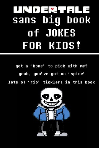 Undertale Sans Big Book of JOKES for Kids: Dozens of rib-ticklers, from your favorite skeleton and all the other Undertale characters! The perfect birthday gift or Christmas present for any fan! cover