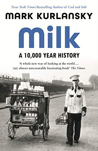 Milk: A 10,000-Year History by Mark Kurlansky