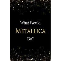 What Would Metallica Do?: Metallica Designer Notebook