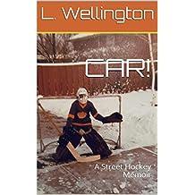 """CAR!"": A Street Hockey Memoir"