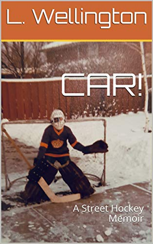 """CAR!"": A Street Hockey Memoir por L. Wellington"