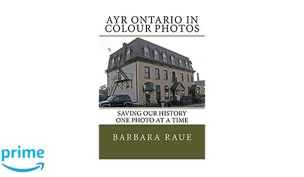 Ayr Ontario in Colour Photos: Saving Our History One Photo at a Time (Cruising Ontario Book 98)