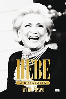 Hebe: A biografia por [Xexéo, Artur]