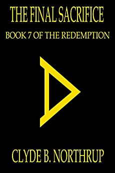 The Final Sacrifice: Book 7 of The Redemption by [Northrup, Clyde B]