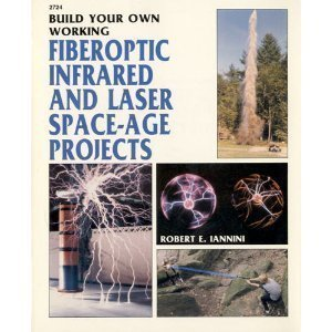 Build Your Own Working Fiberoptic Infrared and Laser Space-Age Projects by Robert E. Iannini (1987-02-24)