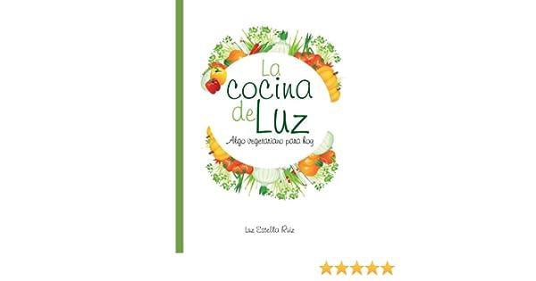 Amazon.com: La cocina de Luz (Spanish Edition) eBook: Luz Estella Ruiz: Kindle Store