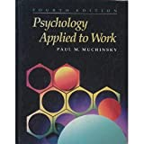 Psychology Applied to Work : An Introduction to Industrial and Organizational Psychology, Muchinsky, Paul M., 0534166202