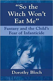 So the Witch Won't Eat Me: Fantasy and the Child's Fear of Infanticide (Master Work)