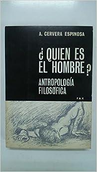 ANTROPOLOGIA FILOSOFICA¿QUIEN ES EL HOMBRE?: Amazon.es: A