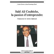 Said Ali Coubeche, la Passion d'Entreprendre: Temoin Xxe S. Djibo