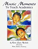 Music Moments to Teach Academics, Nichols, Kerri Lynn, 097921095X