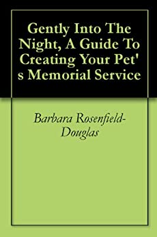 Gently Into The Night, A Guide To Creating Your Pet's Memorial Service