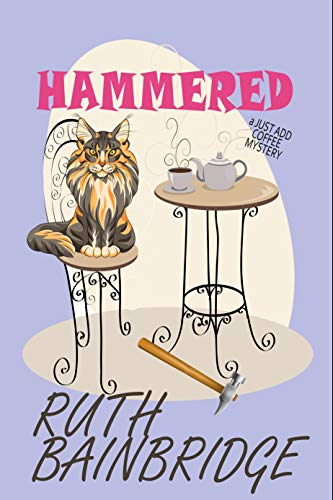 Hammered: Book One of the JUST ADD COFFEE Mysteries by [Bainbridge, Ruth]
