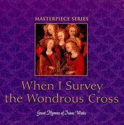 Price comparison product image When I Survey The Wondrous Cross: Great Hymns Of Isaac Watts