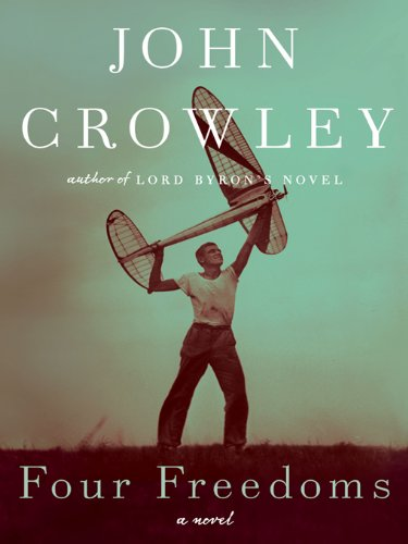 Four Freedoms: A Novel by [Crowley, John]