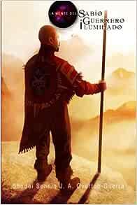 La Mente Del Sabio Guerrero Iluminado Spanish Edition Overton Guerra Shodai Sennin James A 9781506146508 Books