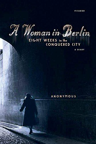 A Woman in Berlin: Eight Weeks in the Conquered City: A Diary (The Day The Berlin Wall Came Down)