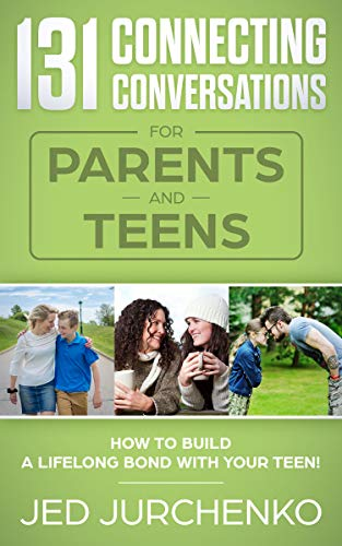 131 Connecting Conversations for Parents and Teens: How to build a lifelong bond with your teen!