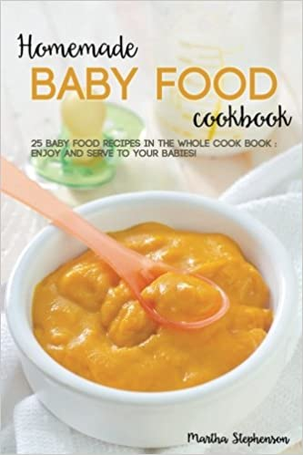 Buy homemade baby food cookbook 25 baby food recipes in the whole buy homemade baby food cookbook 25 baby food recipes in the whole cook book enjoy and serve to your babies book online at low prices in india homemade forumfinder Choice Image
