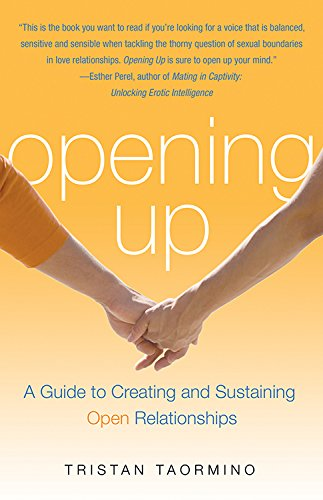 Opening Up: A Guide to Creating and Sustaining Open Relationships by Taormino, Tristan