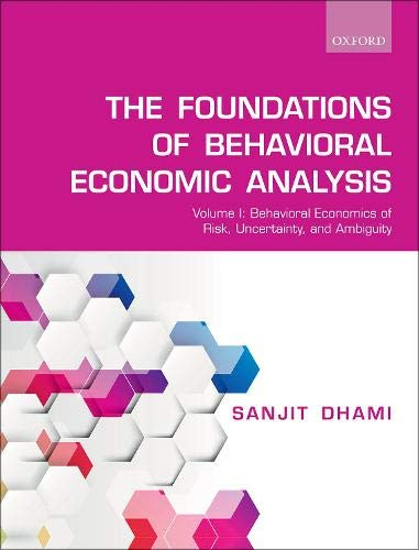 The Foundations of Behavioral Economic Analysis: Volume I: Behavioral Economics of Risk, Uncertainty, and Ambiguity