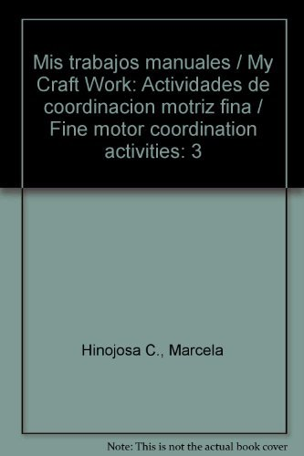Mis trabajos manuales / My Craft Work: Actividades de coordinacion motriz fina / Fine motor coordination activities (Spanish Edition) PDF