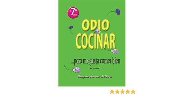 Amazon.com: Odio Cocinar ....pero me gusta comer bien (Spanish Edition) eBook: Enriqueta Guerrero de Vargas, Walter Rojas, Camilo Vargas: Kindle Store