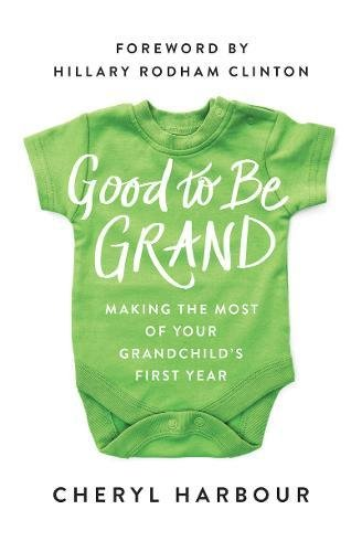 Book cover from Good to Be Grand: Making the Most of Your Grandchild's First Yearby Cheryl Harbour