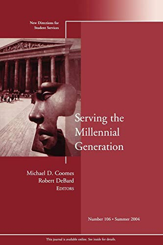 Serving the Millennial Generation: New Directions for Student Services (J-B SS Single Issue Student Services) (No. 106)