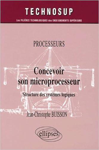 Concevoir son microprocesseur : Structure des systèmes logiques pdf epub