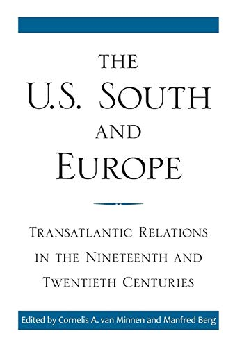 The U.S. South and Europe: Transatlantic Relations in the Nineteenth and Twentieth Centuries (New Directions In Southern ()