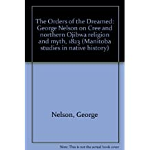 The Orders of the Dreamed: George Nelson on Cree and Northern Ojibwa Religion and Myth, 1823