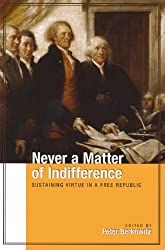 Never a Matter of Indifference: Sustaining Virtue in a Free Republic (Hoover Institution Press Publication)