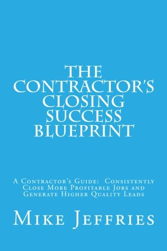 The Contractor's Closing Success Blueprint: A Contractor's G