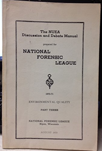 The NUEA Discussion and Debate Manual Prepared for National Forensic League - 1970-71 - Environmental Quality Part -