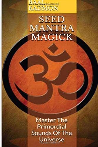 Seed Mantra Magick: Master The Primordial Sounds Of The Universe (Mantra Magick Series) (Volume 3) pdf