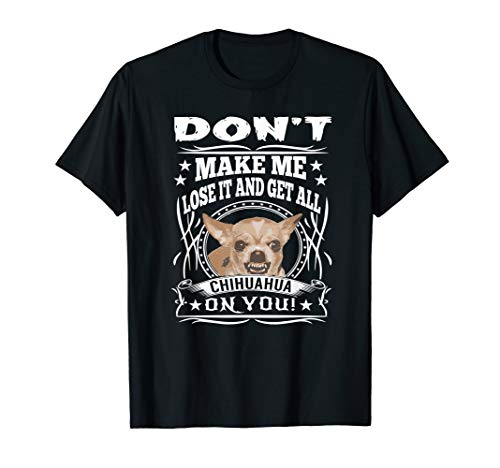 Don't Make me Lose it and Get all Chihuahua on You T-Shirt
